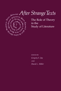 After Strange Texts: The Role of Theory in the Study of Literature
