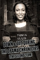 Down & Out During The Obama Chronicles (The Second Term). by Tonya Ellis