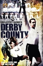 Derby County Greatest Games: The Rams' Fifty Finest Matches by Gareth Davis