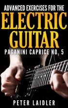 Advanced Exercises for the Electric Guitar: Paganini Caprice No. 5 by Peter Laidler