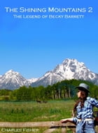 The Shining Mountains 2: The Legend of Becky Barrett by charles fisher