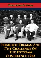 President Truman And (The Challenge Of) The Potsdam Conference 1945 by Col. Uwe F. Jansohn
