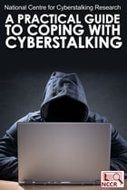 A Practical Guide to Coping with Cyberstalking by National Centre for Cyberstalking Research