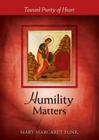 Humility Matters: Toward Purity of Heart by Mary Margaret Funk OSB