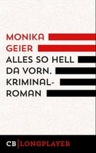 Alles so hell da vorn: Kriminalroman by Monika Geier