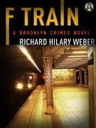 F Train: A Brooklyn Crimes Novel by Richard Hilary Weber