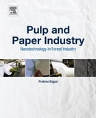 Pulp and Paper Industry: Nanotechnology in Forest Industry by Pratima Bajpai