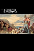 The Story of the Volsungs: (Volsunga Saga) by Anonymous