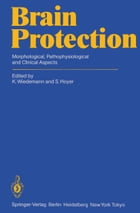 Brain Protection: Morphological, Pathophysiological and Clinical Aspects by K. Wiedemann