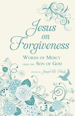 Jesus on Forgiveness Words of Mercy from the Son of God