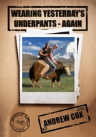 Wearing Yesterday's Underpants: Again by Andrew Cox
