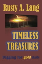 TIMELESS TREASURES: Digging for Gold Daily by Rusty A. Lang