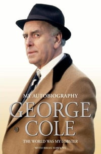 George Cole My Autobiography: The World Was My Lobster
