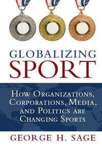 Globalizing Sport: How Organizations, Corporations, Media, and Politics are Changing Sport