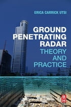 Ground Penetrating Radar: Theory and Practice by Erica Carrick Utsi