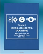 Ideas, Concepts, Doctrine: Basic Thinking in the United States Air Force 1961-1984 - Volume Two, Air Power, Tactical Air Command, Air Mobility, Space, by Progressive Management