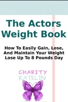 Actor's Body Weight Book: No Starving & No Hunger by Charity Katelin