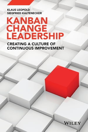 Kanban Change Leadership: Creating a Culture of Continuous Improvement by Klaus Leopold