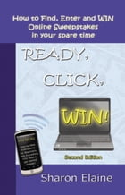 READY, CLICK, WIN! How to Find, Enter and Win Online Sweepstakes by Sharon Elaine Schuhart