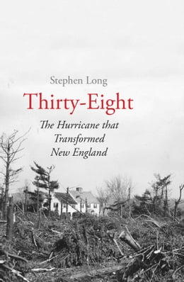 Book Thirty-Eight: The Hurricane That Transformed New England by Stephen Long