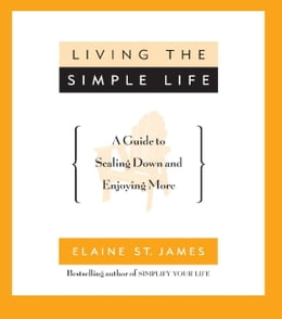 Book Living the Simple Life: A Guide to Scaling Down and Enjoying More by Elaine St. James