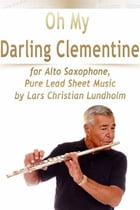 Oh My Darling Clementine for Alto Saxophone, Pure Lead Sheet Music by Lars Christian Lundholm by Lars Christian Lundholm