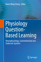 Physiology Question-Based Learning: Neurophysiology, Gastrointestinal and Endocrine Systems by Hwee Ming Cheng
