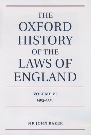 The Oxford History of the Laws of England Volume VI 1483-1558