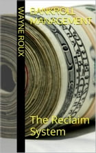 Bankroll Management: The Reclaim System by Wayne Roux