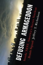 Defusing Armageddon: Inside NEST, America's Secret Nuclear Bomb Squad by Jeffrey T. Richelson