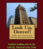 Look Up, Denver! A Walking Tour of the Central Business District by Doug Gelbert
