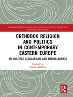Orthodox Religion and Politics in Contemporary Eastern Europe