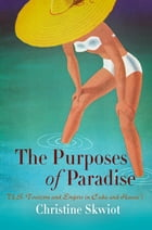 The Purposes of Paradise: U.S. Tourism and Empire in Cuba and Hawai'i by Christine Skwiot