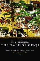 Envisioning the Tale of Genji: Media, Gender, and Cultural Production by Haruo Shirane