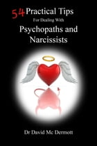 54 Practical Tips For Dealing With Psychopaths and Narcissists by Dr. David Mc Dermott