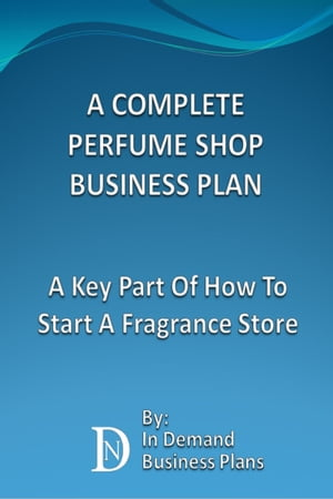 A Complete Perfume Shop Business Plan: A Key Part Of How To Start A Fragrance Store by In Demand Business Plans