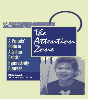 The Attention Zone A Parent's Guide To Attention Deficit/Hyperactivity