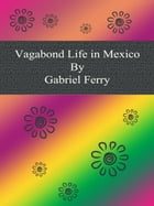 Vagabond Life in Mexico by Gabriel Ferry