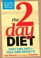 The 2-Day Diet: Part-Time Diet--Full-Time Results! by Sari Harrar