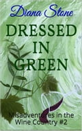 Dressed in Green- Misadventures in the Wine Country #2 125efc34-d475-4942-a3e2-32eaf52a0628