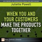 When You and Your Customers Make the Products Together by Juliette Powell
