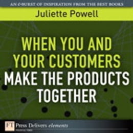 Book When You and Your Customers Make the Products Together by Juliette Powell