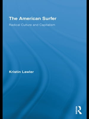 The American Surfer Radical Culture and Capitalism