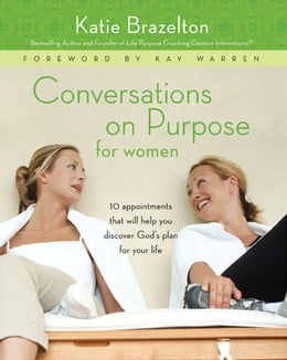 Book Conversations on Purpose for Women: 10 Appointments That Will Help You Discover God's Plan for Your… by Katherine Brazelton