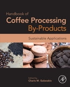 Handbook of Coffee Processing By-Products: Sustainable Applications by Charis Michel Galanakis