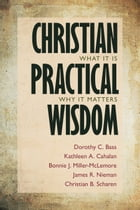 Christian Practical Wisdom: What It Is, Why It Matters