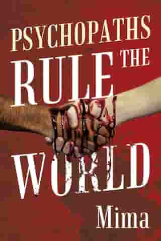 Psychopaths Rule the World by Mima
