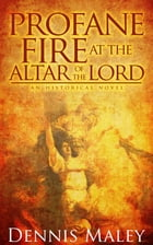 Profane Fire at the Altar of the Lord by Dennis W Maley