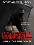Lakefell: When The End Comes (A Novelette)