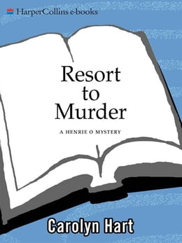Book Resort to Murder: A Henrie O Mystery by Carolyn Hart
